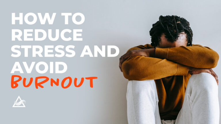 How to Reduce Stress and Avoid Burnout
